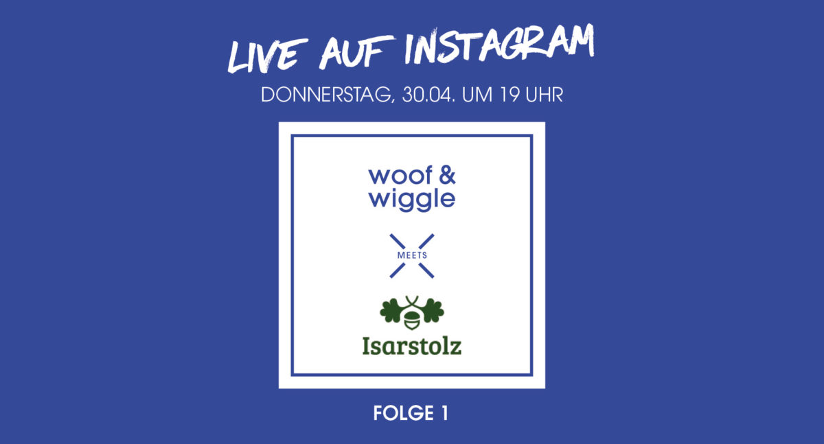 woof & wiggle meets Isarstolz